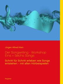 Der Songwriting - Workshop 1 + 6 Songs: Schritt für Schritt erleben wie Songs entstehen - mit allen Hörbeispielen