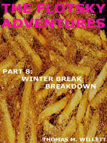 The Flotsky Adventures: Part 8 - The Winter Break Breakdown