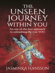 The Unseen Journey Within You: An out-of-the-box approach to unleashing the true YOU