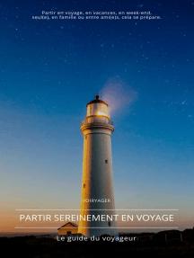 Partir sereinement en voyage: Le guide du voyageur