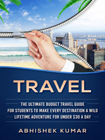 Travel: The Ultimate Budget Travel Guide for Students to make Every Destination a Wild Lifetime Adventure for under $30 a day