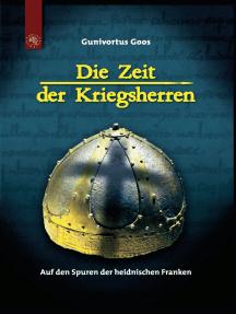 Die Zeit der Kriegsherren: Auf den Spuren der heidnischen Franken