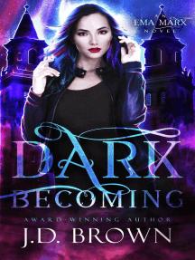 Dark Becoming: An Ema Marx Novel, #3