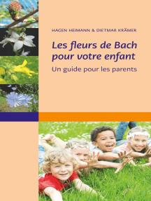 Les fleurs de Bach pour votre enfant: Un guide pour les parents
