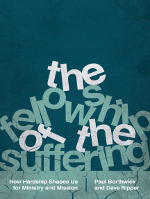 The Fellowship of the Suffering: How Hardship Shapes Us for Ministry and Mission