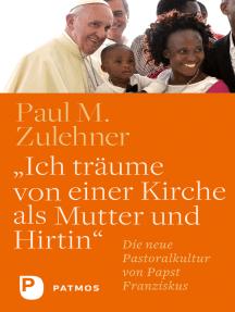 """""""Ich träume von einer Kirche als Mutter und Hirtin"""": Die neue Pastoralkultur von Papst Franziskus"""
