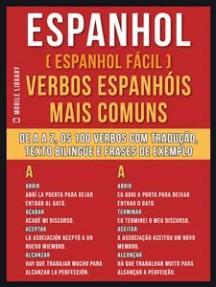 Espanhol ( Espanhol Fácil ) Verbos Espanhóis Mais Comuns: De A até Z, os 100 verbos com tradução, texto bilingue e frases de exemplo