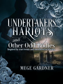Undertakers, Harlots and Other Odd Bodies: Inspired by True Events and Smothered in Blarney
