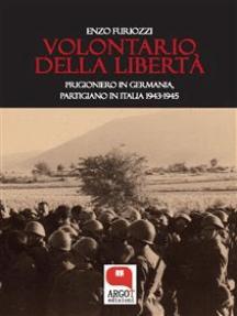 Volontario della libertà. Prigioniero in Germania, partigiano in Italia (1943-1945)