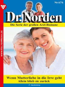Dr. Norden 676 – Arztroman: Wenn Mutterliebe in die Irre geht