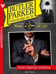 Butler Parker 136 – Kriminalroman: Parker köpft die Guillotine