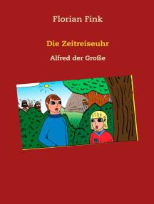 Die Zeitreiseuhr: Alfred der Große