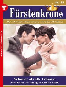 Fürstenkrone 115 – Adelsroman: Schöner als alle Träume