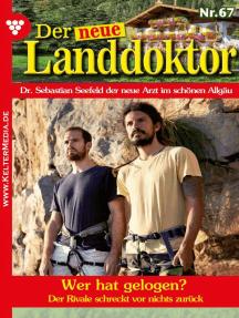 Der neue Landdoktor 67 – Arztroman: Wer hat gelogen?