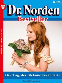 Dr. Norden Bestseller 269 – Arztroman: Der Tag, der Stefanie veränderte