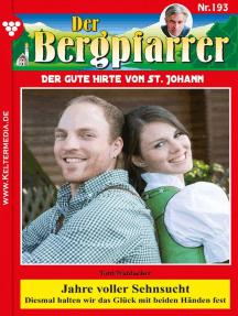 Der Bergpfarrer 193 – Heimatroman: Jahre voller Sehnsucht