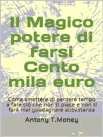 Il magico potere di farsi cento mila euro