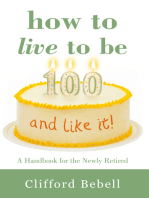 How to Live to Be 100—And Like It!