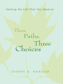 Three Paths, Three Choices: Getting the Life That You Deserve