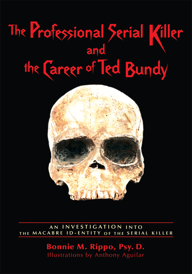 The Professional Serial Killer And The Career Of Ted Bundy By Bonnie M Rippo Psy D Book Read Online