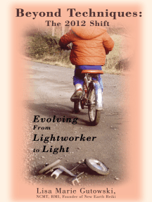 Beyond Techniques: the 2012 Shift: Evolving from Lightworker to Light