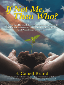 If Not Me, Then Who?: How You Can Help with Poverty, Economic Opportunity, Education, Healthcare, Environment, Racial Justice, and Peace Issues in America