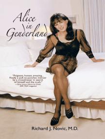 Alice in Genderland: <I>A Crossdresser Comes of Age</I><Sup>Tm</Sup>