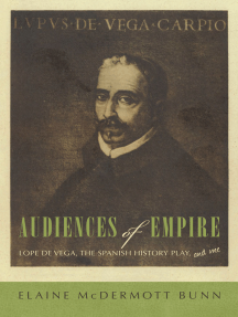 Audiences of Empire: Lope De Vega, the Spanish History Play, and Me