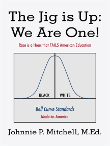 The Jig Is Up: We Are One!: Race Is a Hoax That Fails American Education