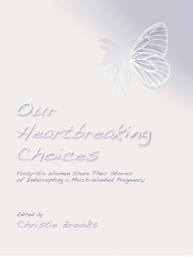 Our Heartbreaking Choices: Forty-Six Women Share Their Stories of Interrupting a Much-Wanted Pregnancy