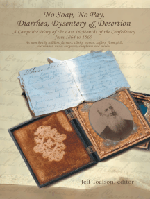 No Soap, No Pay, Diarrhea, Dysentery & Desertion: A Composite Diary of the Last 16 Months of the Confederacy from 1864 to 1865