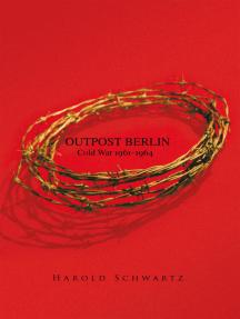 Outpost Berlin: Cold War 1961–1964