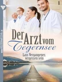 Der Arzt vom Tegernsee 1 – Arztroman: Lass Vergangenes vergessen sein