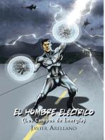 El Hombre Eléctrico: (Los Campos De Energía)