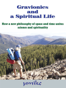 Gravionics and a Spiritual Life: How a New Philosophy of Space and Time Unites Science and Spirituality