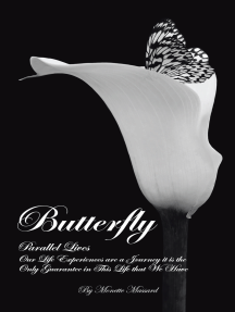 Butterfly: Parallel Lives: Our Life Experiences Are a Journey It Is the Only Guarantee in This Life That We Have