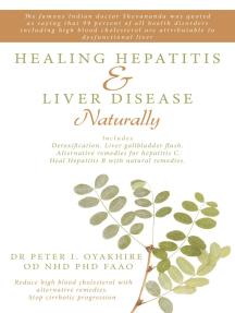 Healing Hepatitis & Liver Disease Naturally: Detoxification. Liver Gallbladder Flush. Alternative Remedies for Hepatitis C. Heal Hepatitis B with Natural Remedies .Reduce High Blood Cholesterol with Alternative Remedies. Stop Cirrhotic Progression