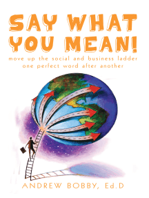 Say What You Mean!: Move up the Social and Business Ladder--One Perfect Word After Another.