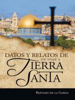 Datos Y Relatos De Un Viaje a Tierra Santa: Testimonios De Mi Fe