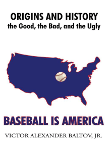 Baseball Is America: Origins and History: the Good, the Bad, and the Ugly