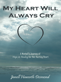My Heart Will Always Cry: A Mother'S Journey of Hope and Healing for Her Hurting Heart