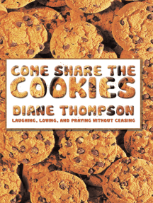 Come Share the Cookies: Laughing, Loving, and Praying Without Ceasing
