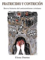 Fratricidio Y Contricion: Breve Historia Del Antisemitismo Cristiano