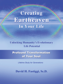 Creating Eartheaven in Your Life Profound Transformation of Your Soul: Unlocking Humanity's Evolutionary Life Potential
