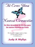 Tú Eres Una Nueva Creación: Un Libro Devociónal De 60 Días Para Los Nuevos Creyentes En Cristo