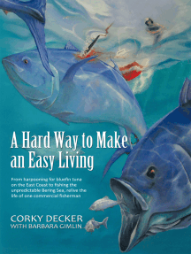 A Hard Way to Make an Easy Living: From Harpooning for Bluefin Tuna on the East Coast to Fishing the Unpredictable Bering Sea, Relive the Life of One Commercial Fisherman