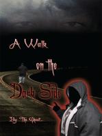 A Walk on the Dark Side