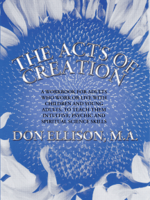 The Acts of Creation: A Workbook for Adults Who Work or Live with Children and Young Adults, to Teach Them Intuitive, Psychic and Spiritual Science Skills