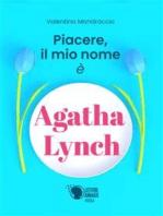 Piacere, il mio nome è Agatha Lynch