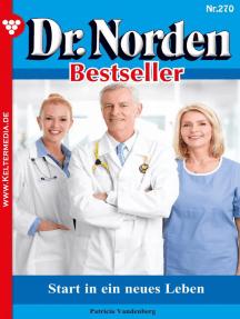 Dr. Norden Bestseller 270 – Arztroman: Start in ein neues Leben